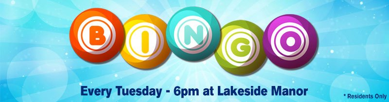 Bingo Every Tuesday, 6pm at Lakeside Manor – *Residents Only